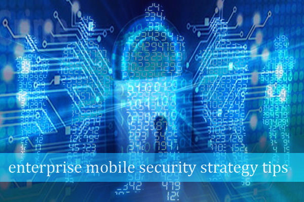 enterprise mobile security strategy tips